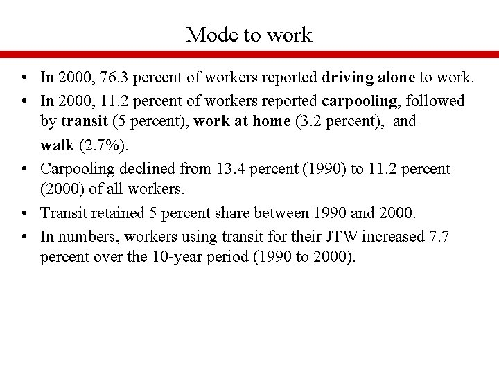 Mode to work • In 2000, 76. 3 percent of workers reported driving alone
