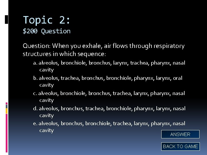 Topic 2: $200 Question: When you exhale, air flows through respiratory structures in which