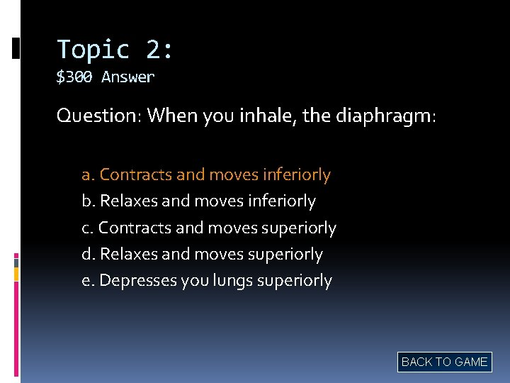 Topic 2: $300 Answer Question: When you inhale, the diaphragm: a. Contracts and moves