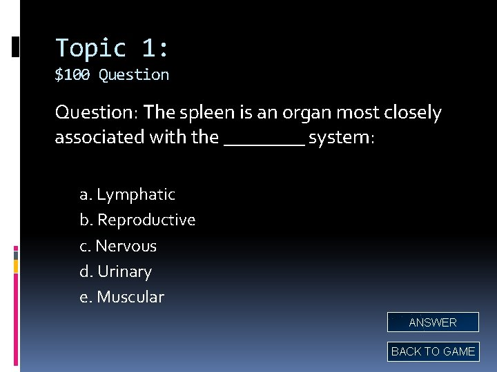 Topic 1: $100 Question: The spleen is an organ most closely associated with the