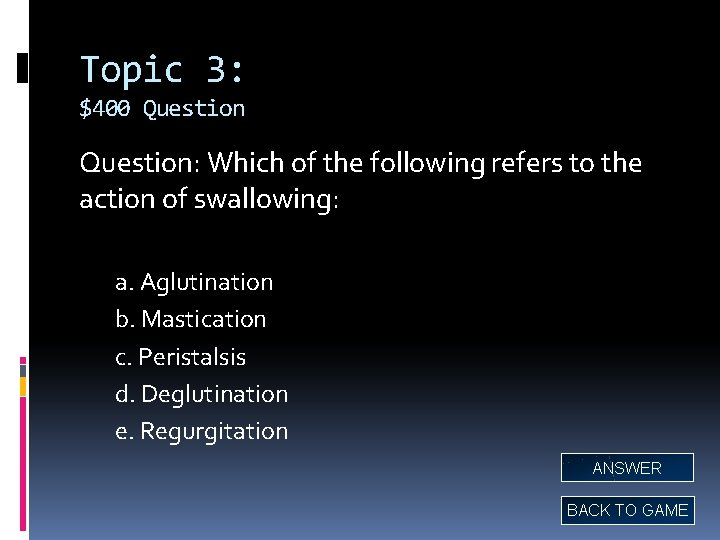 Topic 3: $400 Question: Which of the following refers to the action of swallowing: