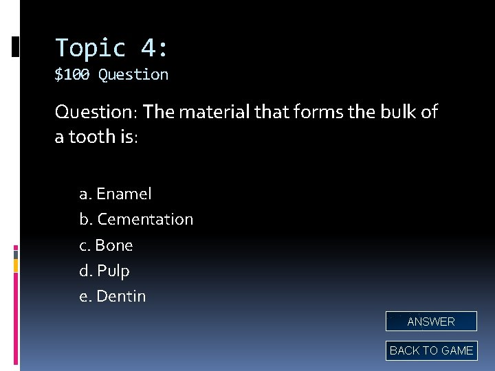 Topic 4: $100 Question: The material that forms the bulk of a tooth is:
