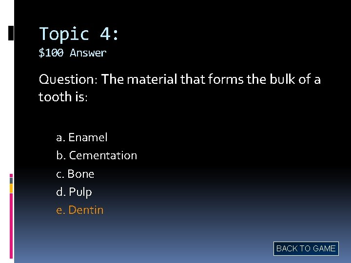 Topic 4: $100 Answer Question: The material that forms the bulk of a tooth