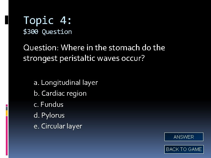 Topic 4: $300 Question: Where in the stomach do the strongest peristaltic waves occur?
