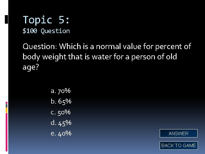 Topic 5: $100 Question: Which is a normal value for percent of body weight