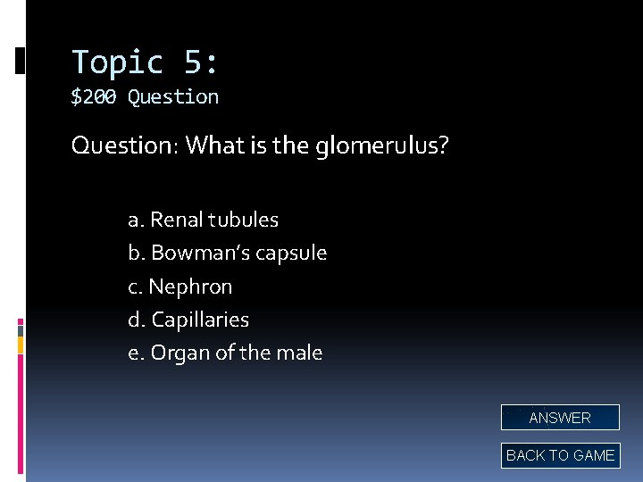 Topic 5: $200 Question: What is the glomerulus? a. Renal tubules b. Bowman's capsule