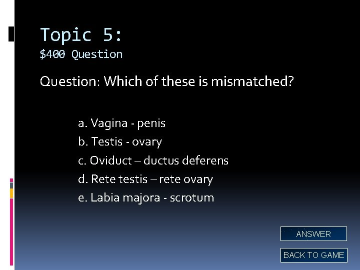 Topic 5: $400 Question: Which of these is mismatched? a. Vagina - penis b.