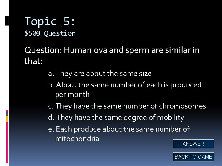 Topic 5: $500 Question: Human ova and sperm are similar in that: a. They