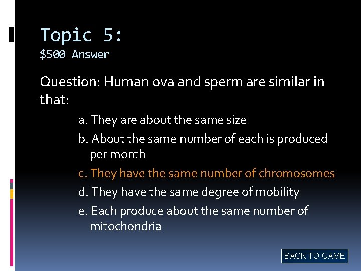 Topic 5: $500 Answer Question: Human ova and sperm are similar in that: a.