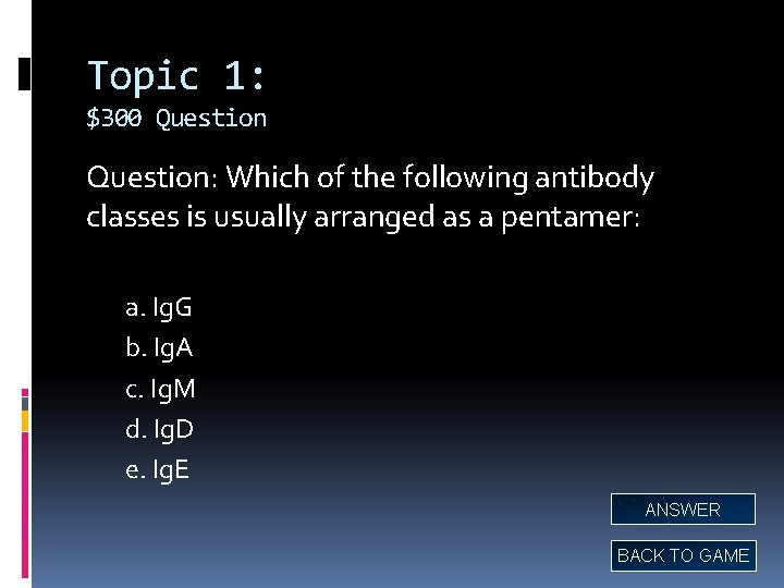 Topic 1: $300 Question: Which of the following antibody classes is usually arranged as
