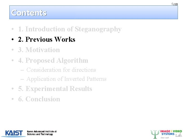 6 /20 Contents • • 1. Introduction of Steganography 2. Previous Works 3. Motivation