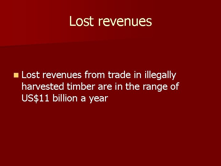 Lost revenues n Lost revenues from trade in illegally harvested timber are in the