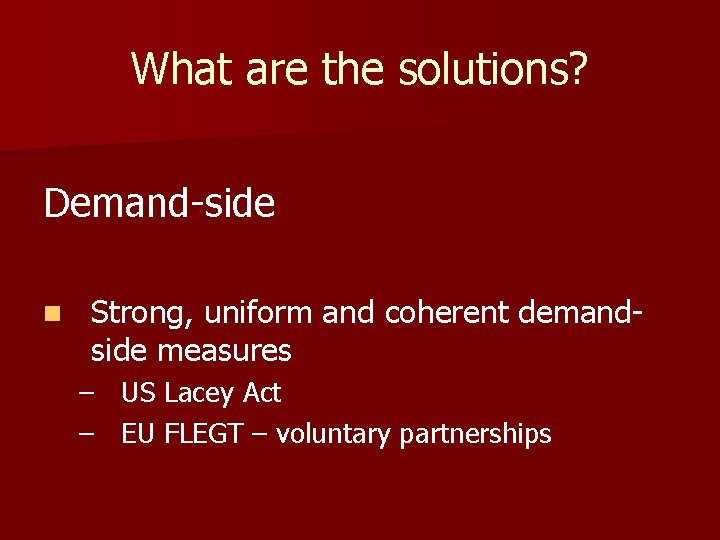 What are the solutions? Demand-side n Strong, uniform and coherent demandside measures – US