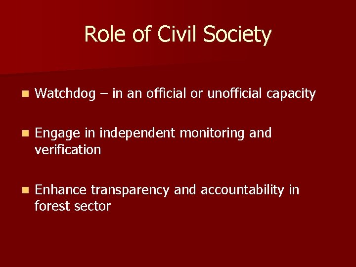 Role of Civil Society n Watchdog – in an official or unofficial capacity n