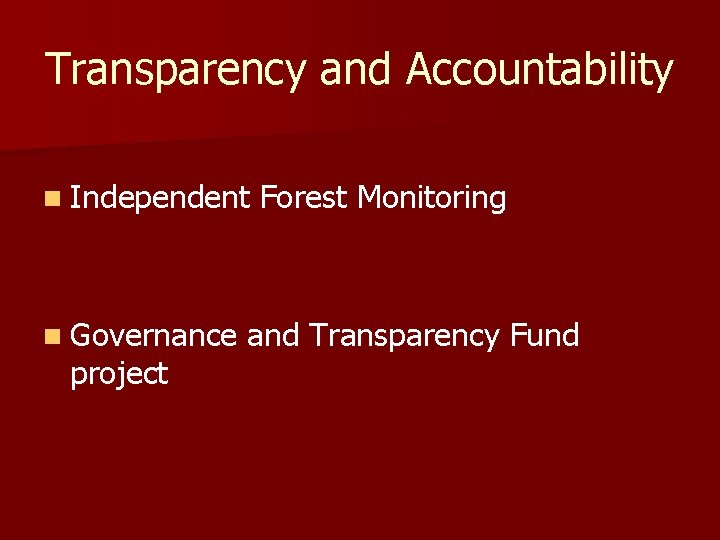 Transparency and Accountability n Independent n Governance project Forest Monitoring and Transparency Fund
