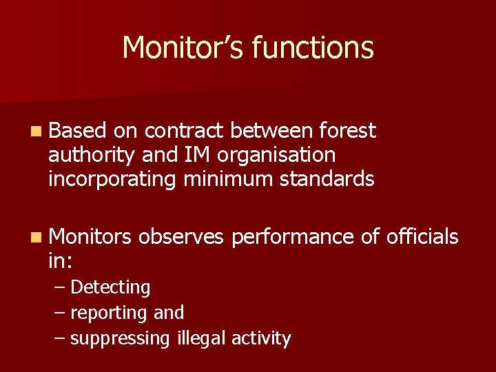 Monitor's functions n Based on contract between forest authority and IM organisation incorporating minimum