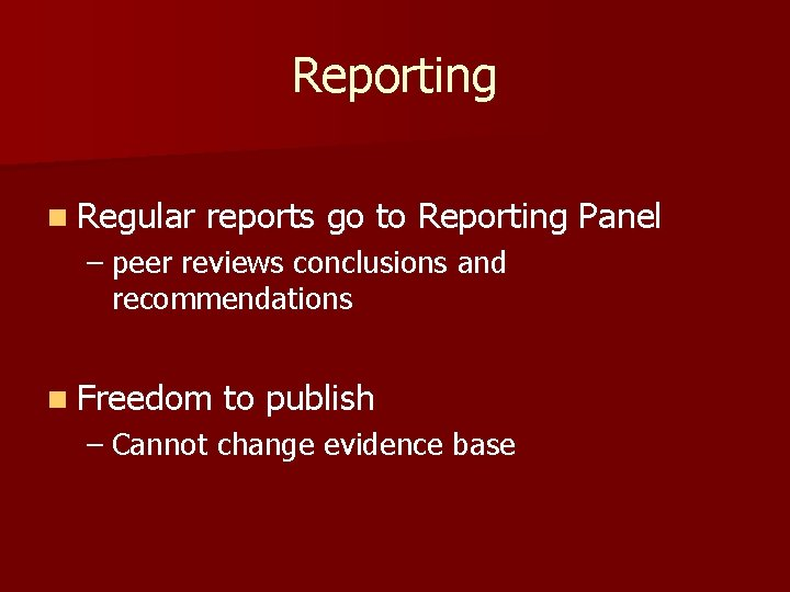 Reporting n Regular reports go to Reporting Panel – peer reviews conclusions and recommendations