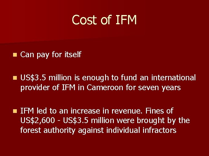 Cost of IFM n Can pay for itself n US$3. 5 million is enough