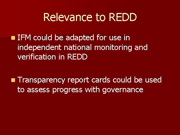 Relevance to REDD n IFM could be adapted for use in independent national monitoring