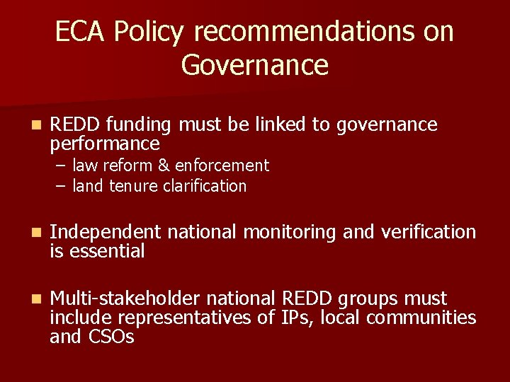 ECA Policy recommendations on Governance n REDD funding must be linked to governance performance