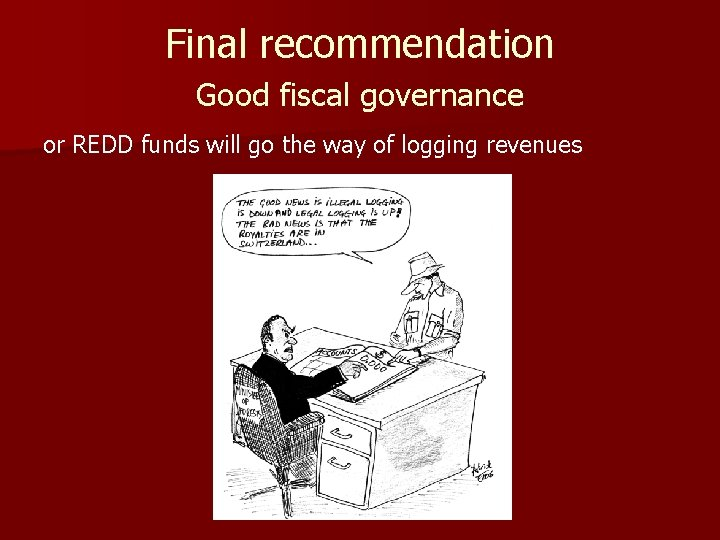 Final recommendation Good fiscal governance or REDD funds will go the way of logging