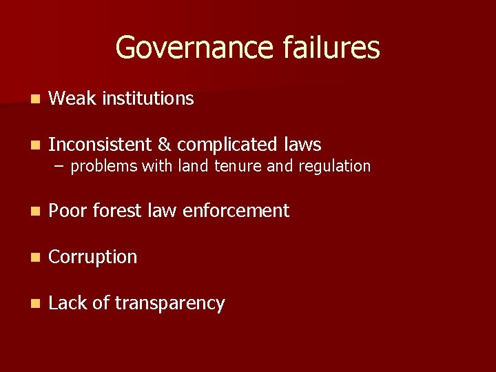 Governance failures n Weak institutions n Inconsistent & complicated laws n Poor forest law