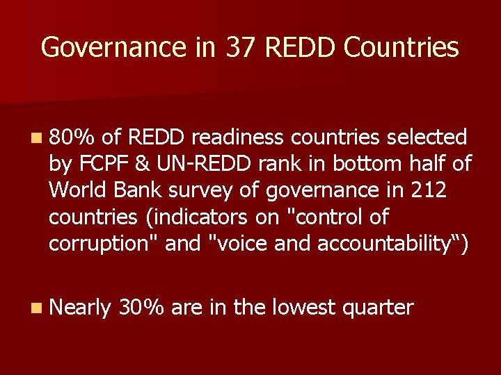 Governance in 37 REDD Countries n 80% of REDD readiness countries selected by FCPF