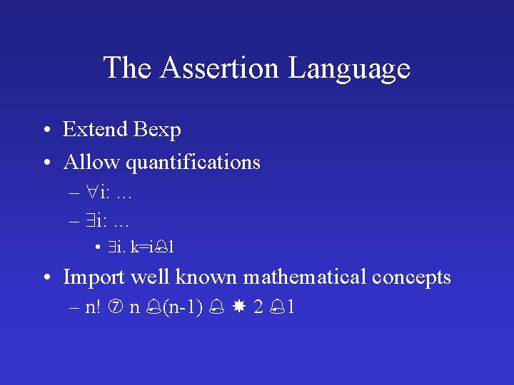 The Assertion Language • Extend Bexp • Allow quantifications – i: … • i.