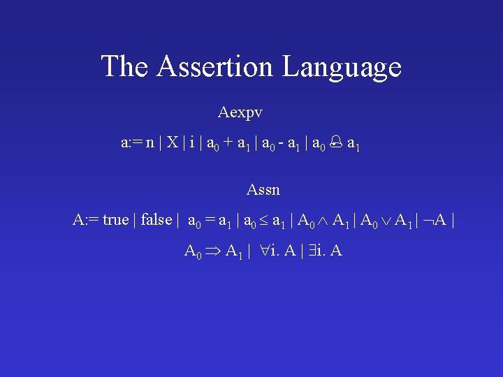 The Assertion Language Aexpv a: = n   X   i   a 0