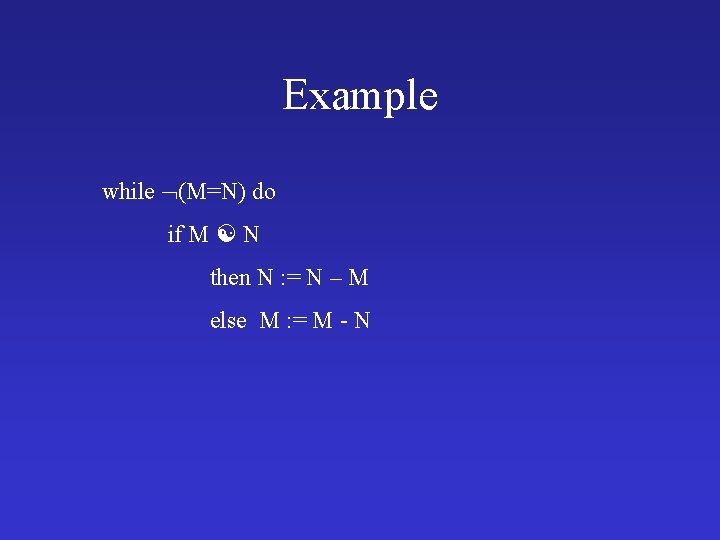 Example while (M=N) do if M N then N : = N – M
