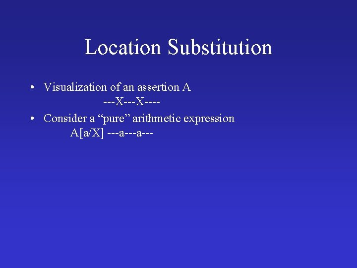 """Location Substitution • Visualization of an assertion A ---X--- • Consider a """"pure"""" arithmetic"""