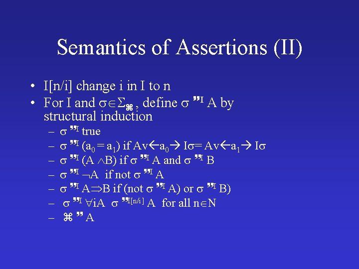 Semantics of Assertions (II) • I[n/i] change i in I to n • For