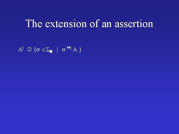 The extension of an assertion AI {   I A }
