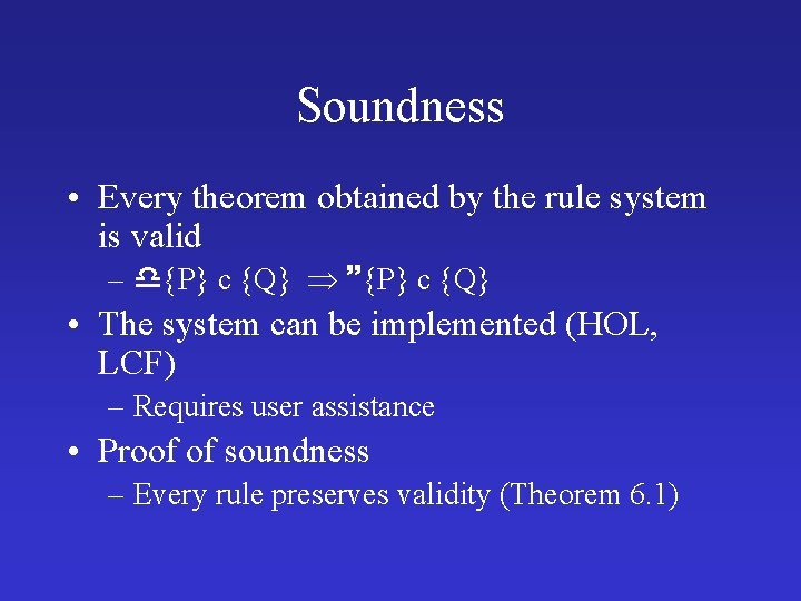 Soundness • Every theorem obtained by the rule system is valid – {P} c