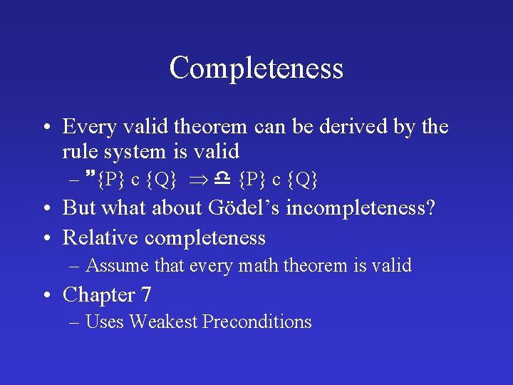 Completeness • Every valid theorem can be derived by the rule system is valid