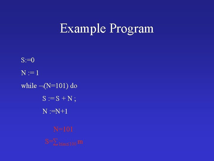 Example Program S: =0 N : = 1 while (N=101) do S : =