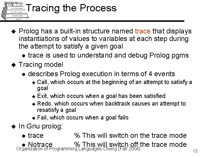 Tracing the Process u u Prolog has a built-in structure named trace that displays