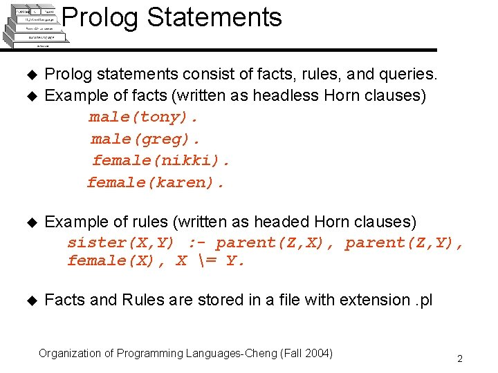 Prolog Statements u u Prolog statements consist of facts, rules, and queries. Example of