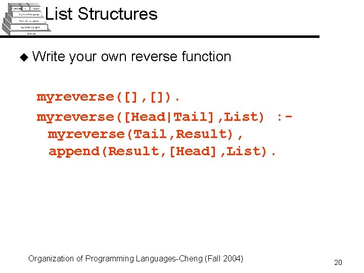 List Structures u Write your own reverse function myreverse([], []). myreverse([Head|Tail], List) : myreverse(Tail,