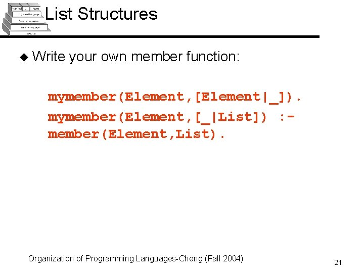 List Structures u Write your own member function: mymember(Element, [Element|_]). mymember(Element, [_|List]) : member(Element,