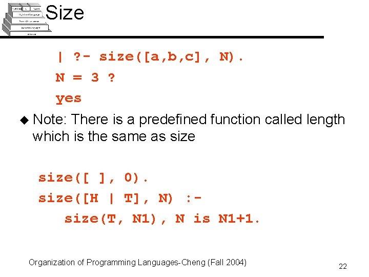 Size | ? - size([a, b, c], N). N = 3 ? yes u