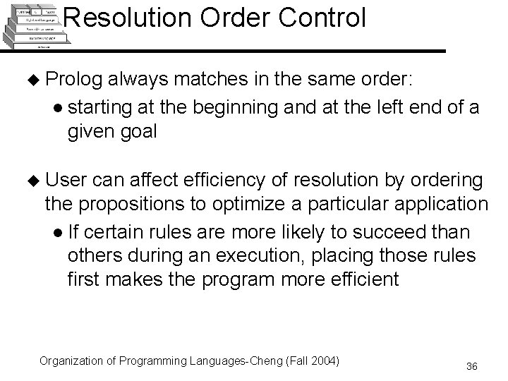 Resolution Order Control u Prolog always matches in the same order: l starting at