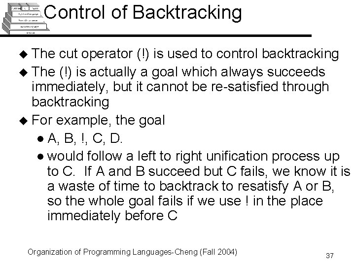 Control of Backtracking u The cut operator (!) is used to control backtracking u