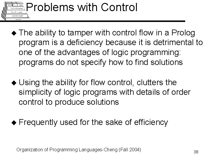 Problems with Control u The ability to tamper with control flow in a Prolog