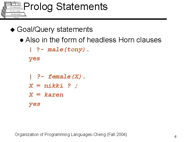 Prolog Statements u Goal/Query statements l Also in the form of headless Horn clauses