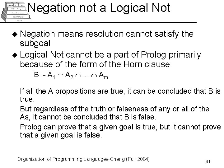Negation not a Logical Not u Negation means resolution cannot satisfy the subgoal u