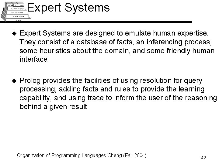 Expert Systems u Expert Systems are designed to emulate human expertise. They consist of