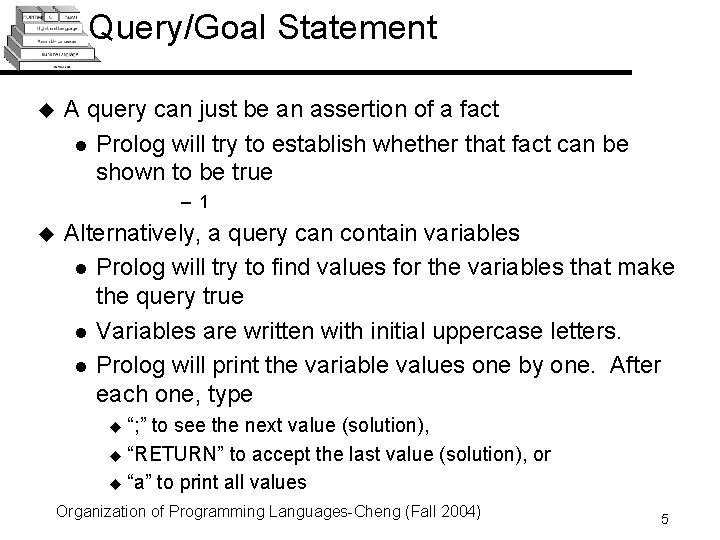 Query/Goal Statement u A query can just be an assertion of a fact l