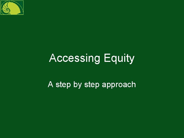 Accessing Equity A step by step approach