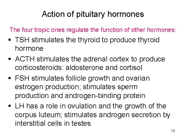Action of pituitary hormones The four tropic ones regulate the function of other hormones:
